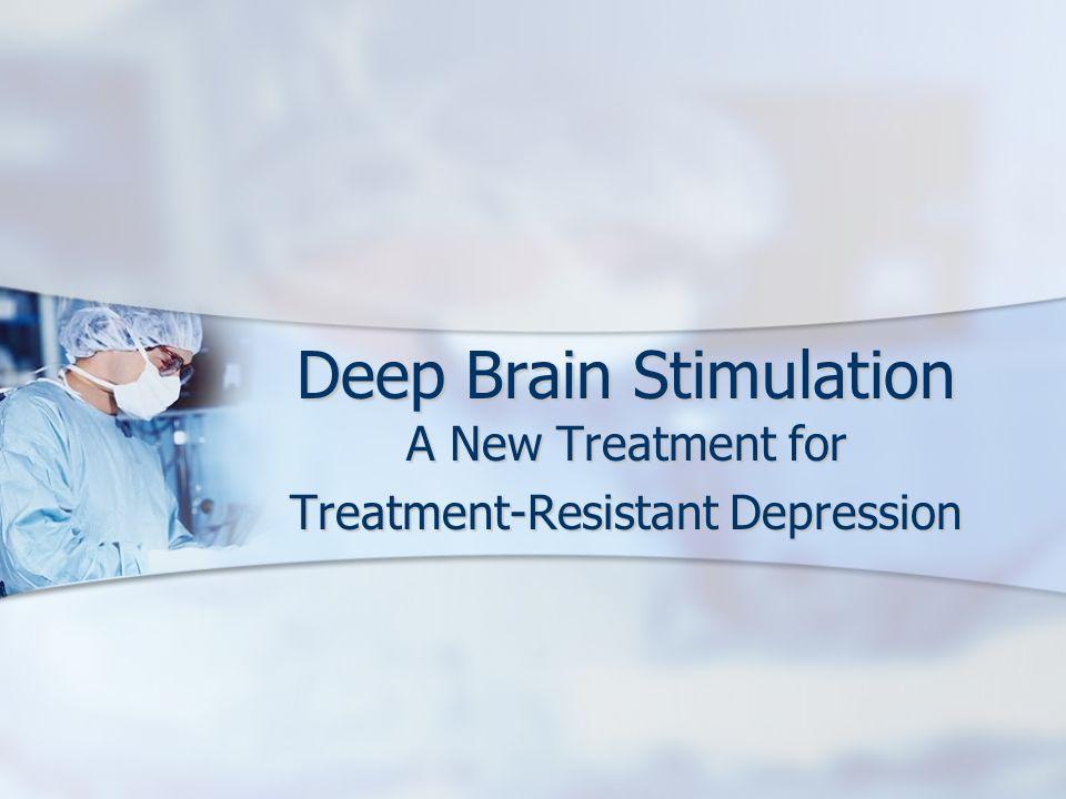 Deep Brain Stimulation A New Treatment for Treatment-Resistant Depression