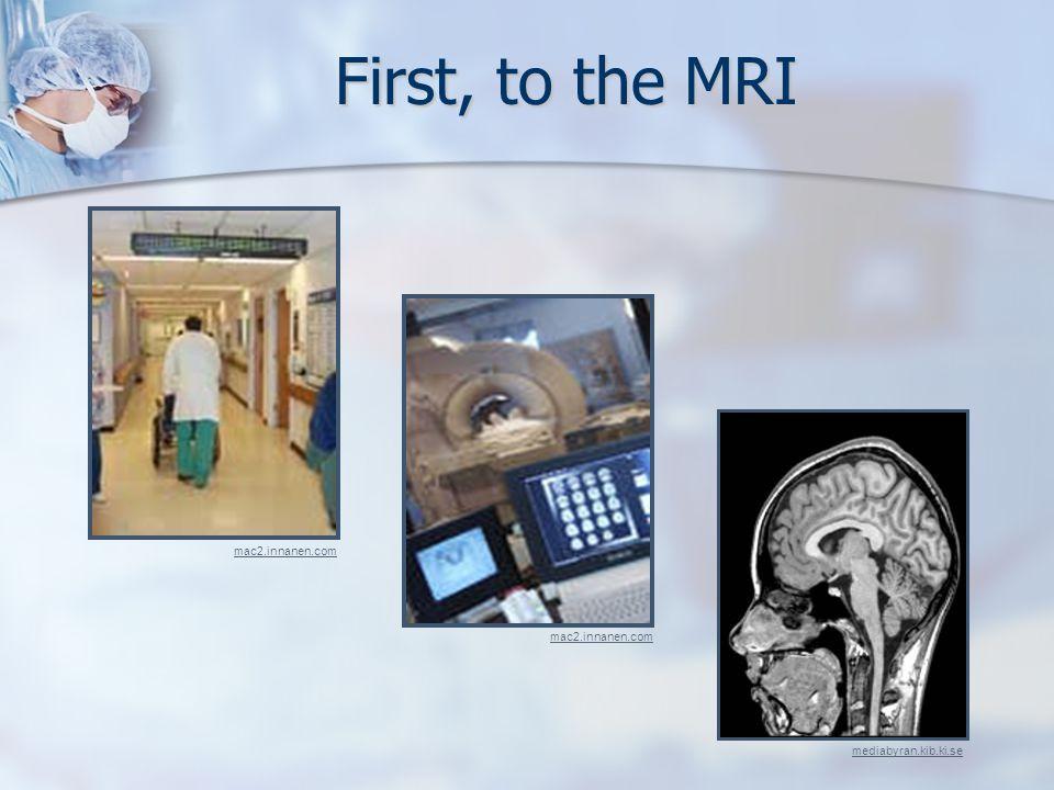 First, to the MRI mediabyran.kib.ki.se mac2.innanen.com