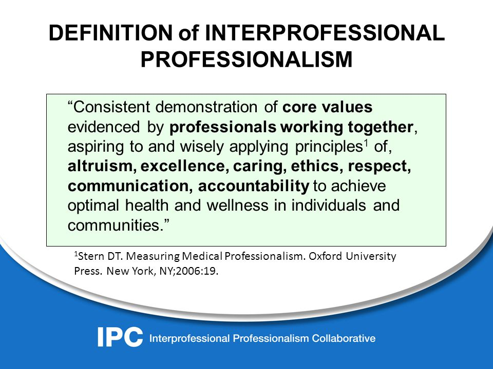 DEFINITION of INTERPROFESSIONAL PROFESSIONALISM 1 Stern DT.