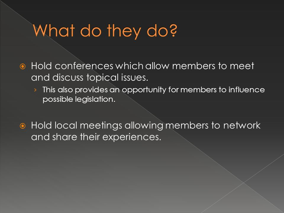  Hold conferences which allow members to meet and discuss topical issues. › This also provides an opportunity for members to influence possible legis