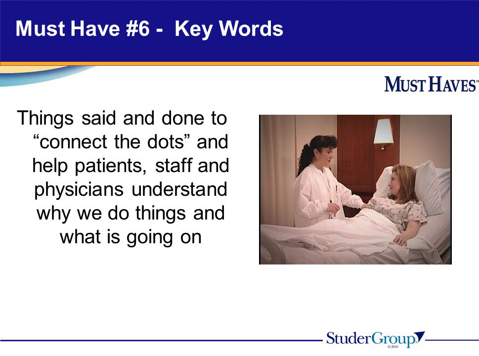 """Must Have #6 - Key Words Things said and done to """"connect the dots"""" and help patients, staff and physicians understand why we do things and what is go"""