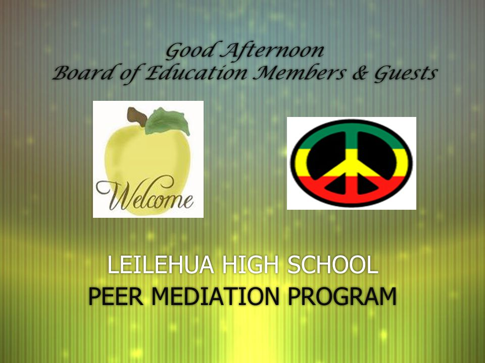 Good Afternoon Board of Education Members & Guests LEILEHUA HIGH SCHOOL PEER MEDIATION PROGRAM LEILEHUA HIGH SCHOOL PEER MEDIATION PROGRAM
