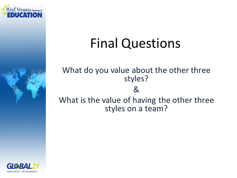 Final Questions What do you value about the other three styles.