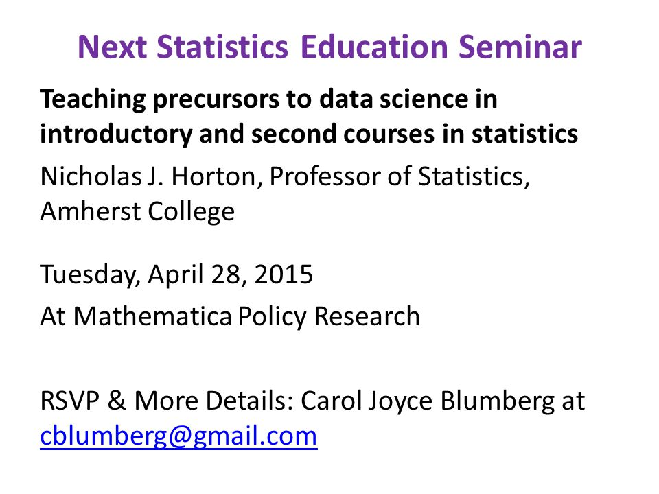 Next Statistics Education Seminar Teaching precursors to data science in introductory and second courses in statistics Nicholas J.
