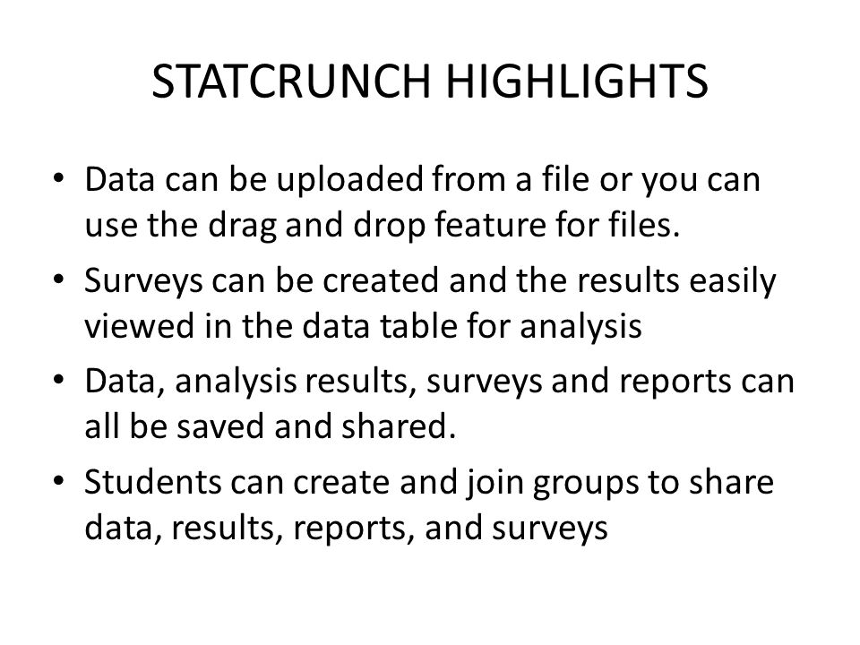 STATCRUNCH HIGHLIGHTS Data can be uploaded from a file or you can use the drag and drop feature for files.