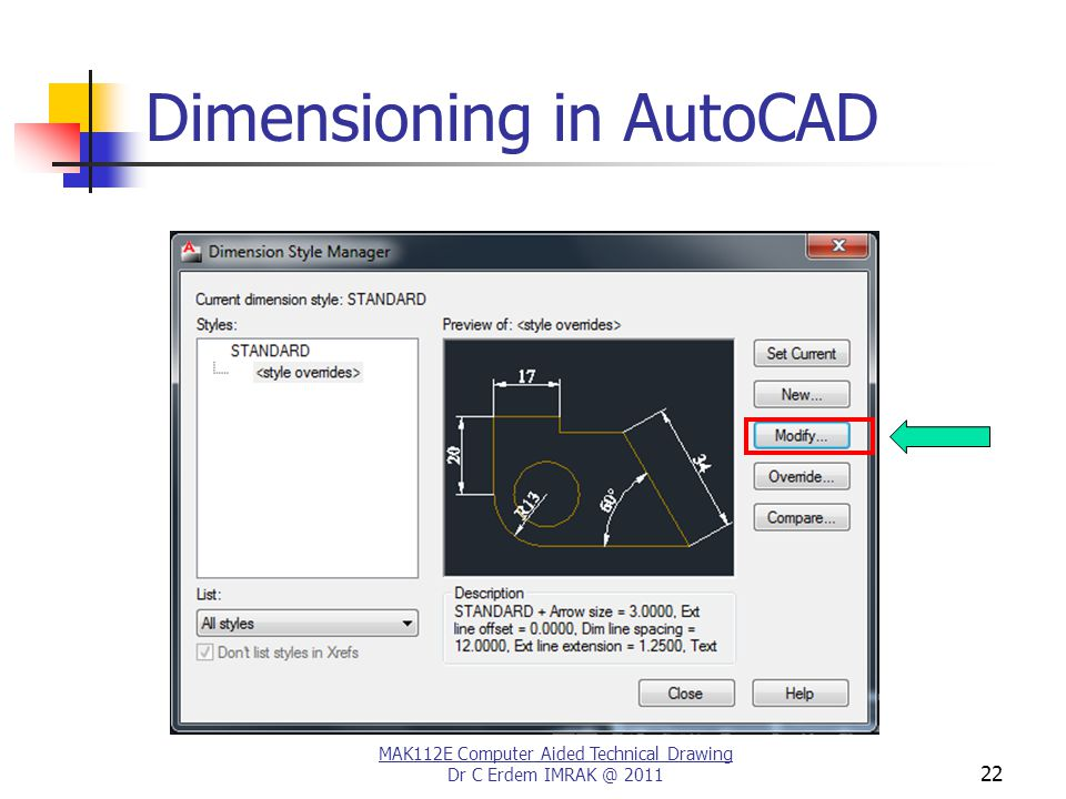 MAK112E Computer Aided Technical Drawing Dr C Erdem IMRAK @ 2011 22 Dimensioning in AutoCAD