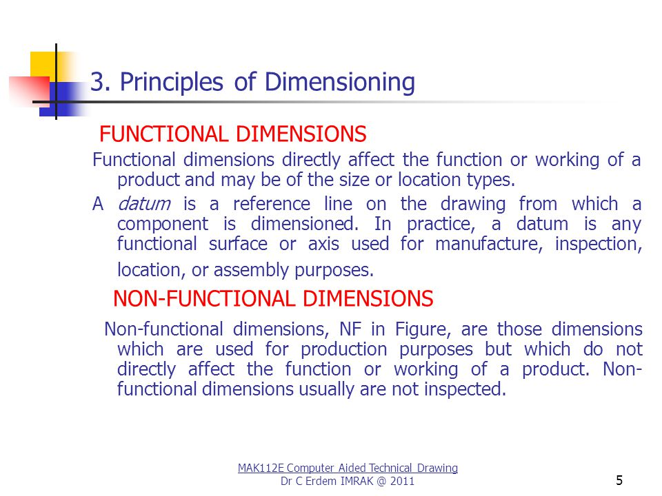 MAK112E Computer Aided Technical Drawing Dr C Erdem IMRAK @ 2011 46 3. Principles of Dimensioning