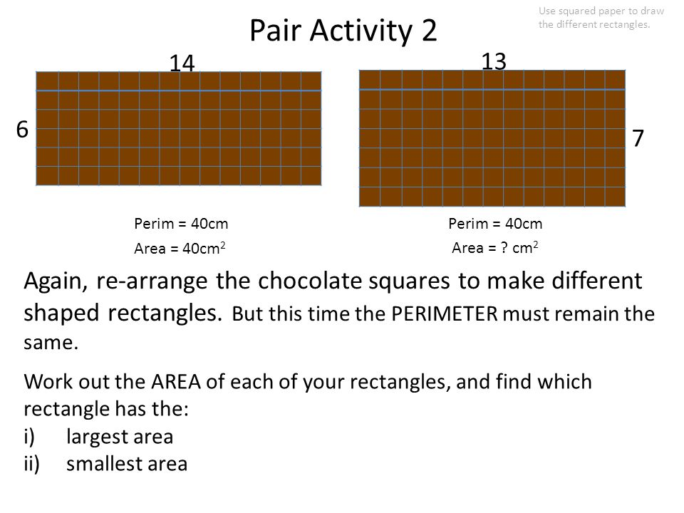 Pair Activity 2 Again, re-arrange the chocolate squares to make different shaped rectangles.