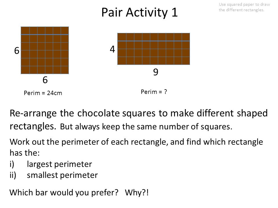 Pair Activity 1 Re-arrange the chocolate squares to make different shaped rectangles.