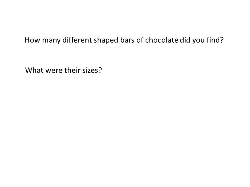 How many different shaped bars of chocolate did you find What were their sizes