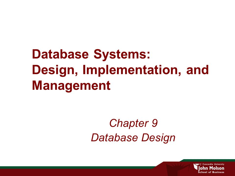 Database Systems: Design, Implementation, and Management Chapter 9 Database Design
