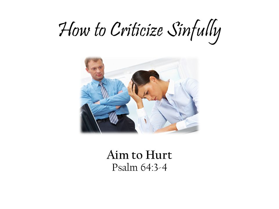 How to Criticize Sinfully Aim to Hurt Psalm 64:3-4