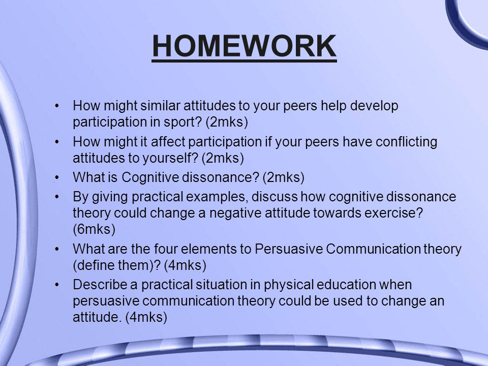 HOMEWORK How might similar attitudes to your peers help develop participation in sport.