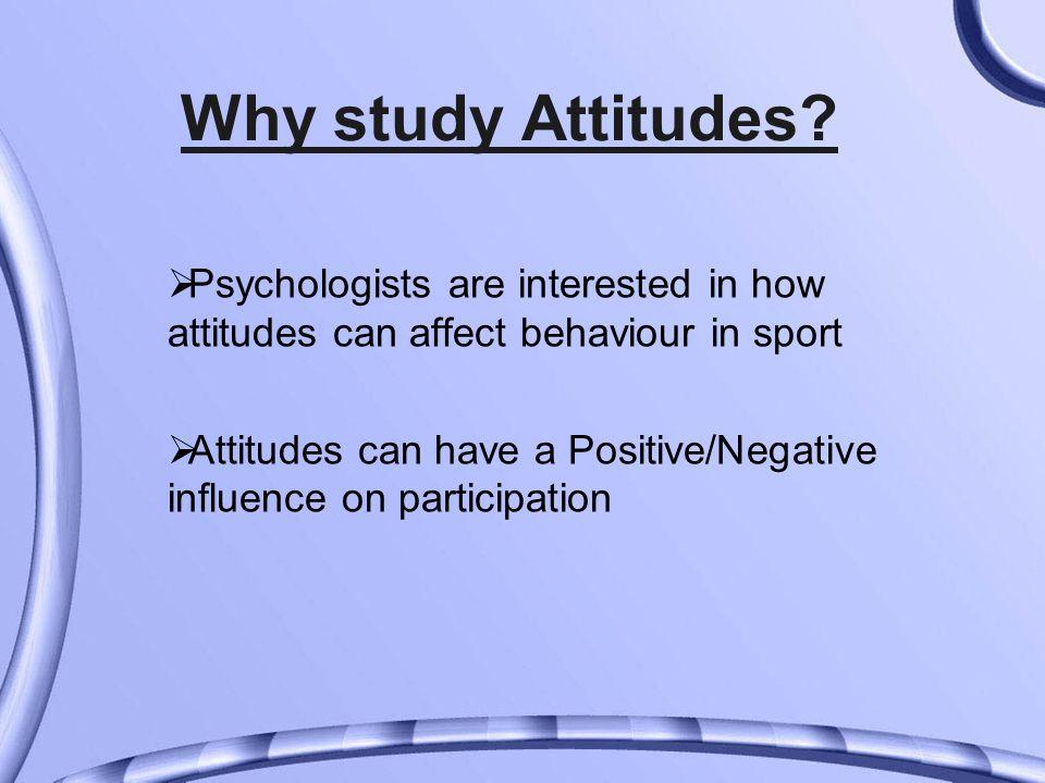 Why study Attitudes.