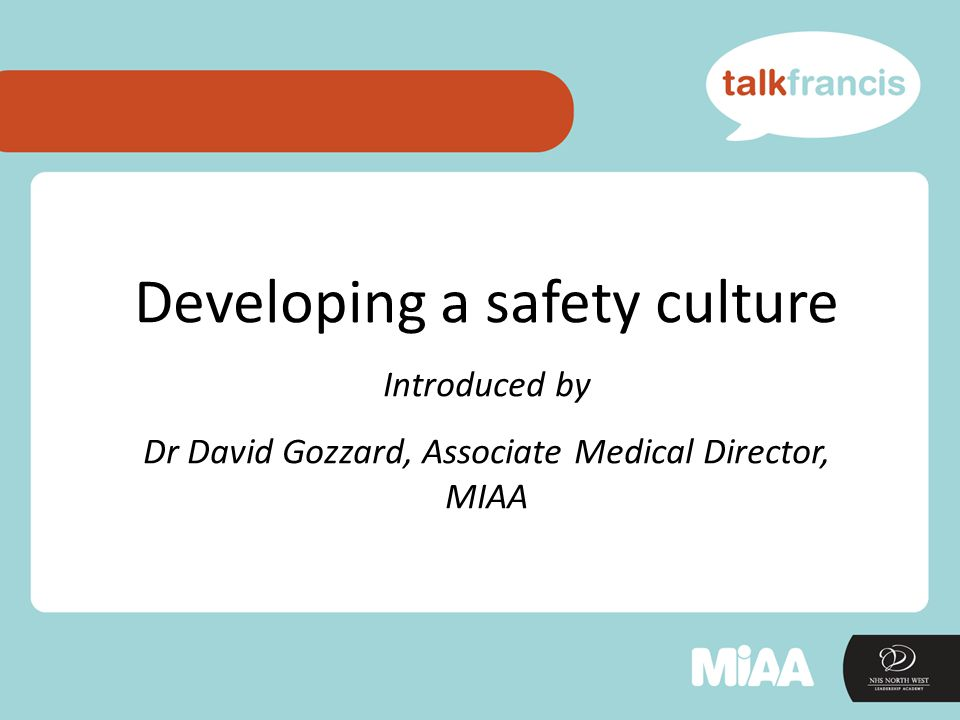 Developing a safety culture Introduced by Dr David Gozzard, Associate Medical Director, MIAA