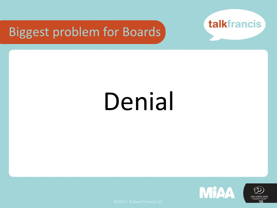 ©2013 Robert Francis QC38 Biggest problem for Boards Denial