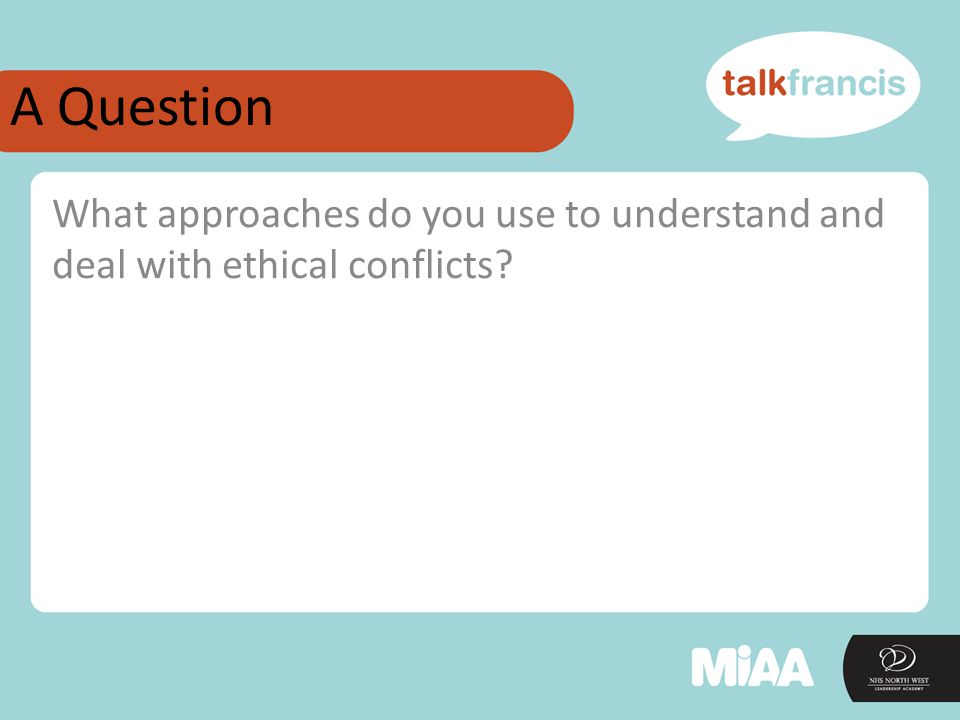 A Question What approaches do you use to understand and deal with ethical conflicts?