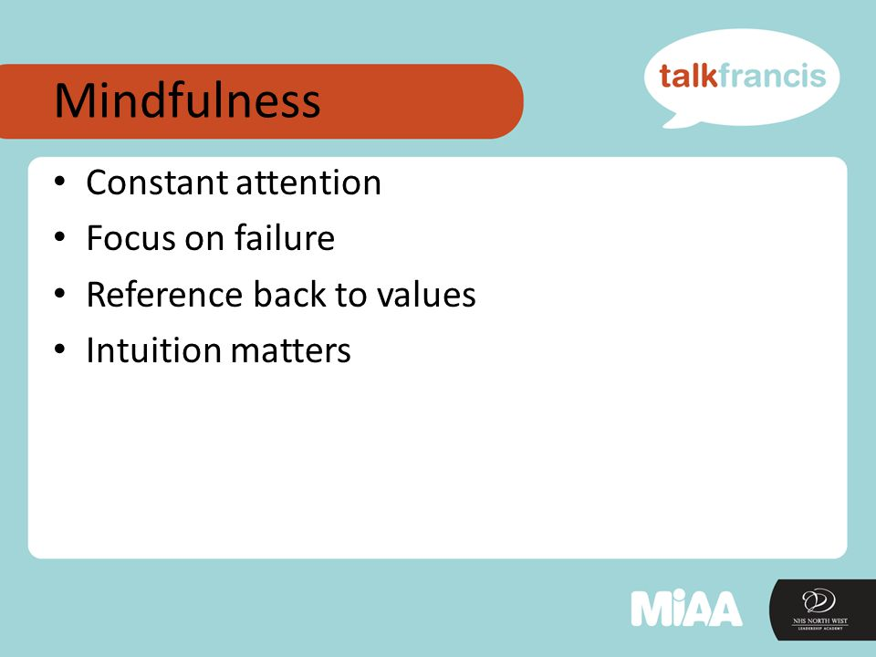 Mindfulness Constant attention Focus on failure Reference back to values Intuition matters
