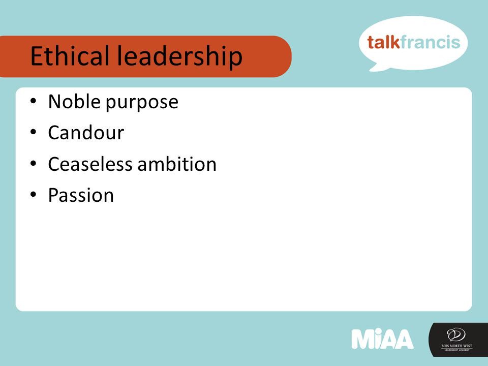 Ethical leadership Noble purpose Candour Ceaseless ambition Passion