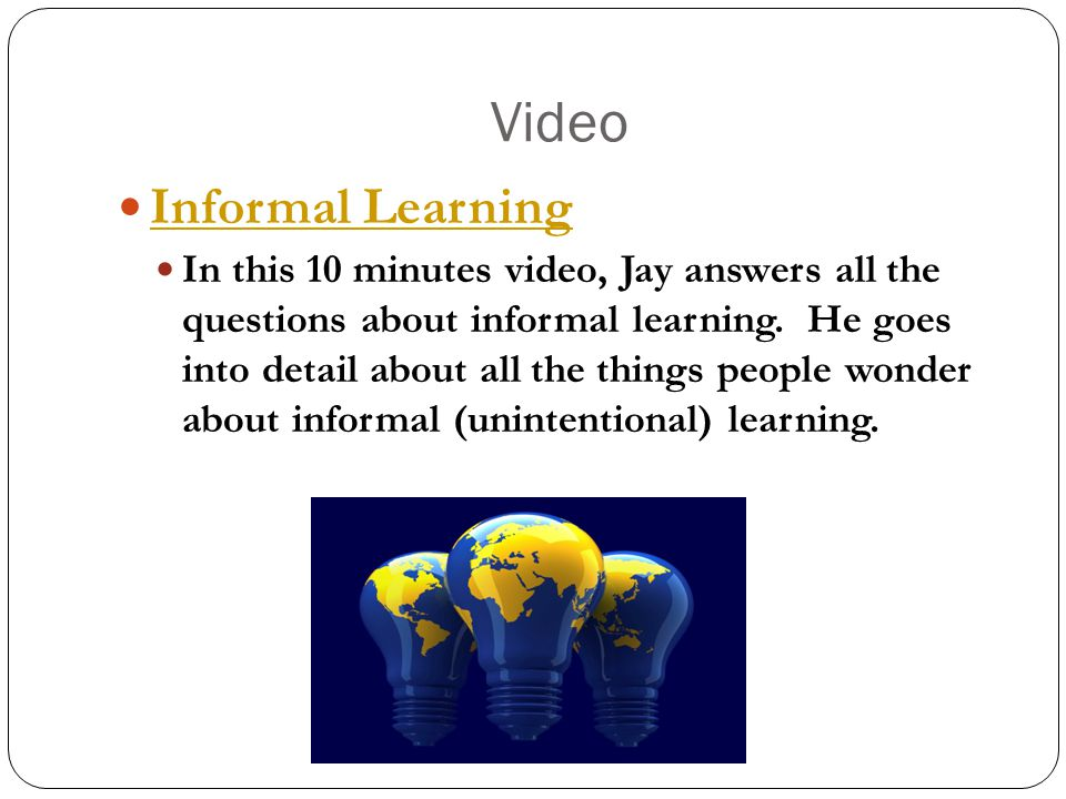 Video Informal Learning In this 10 minutes video, Jay answers all the questions about informal learning.