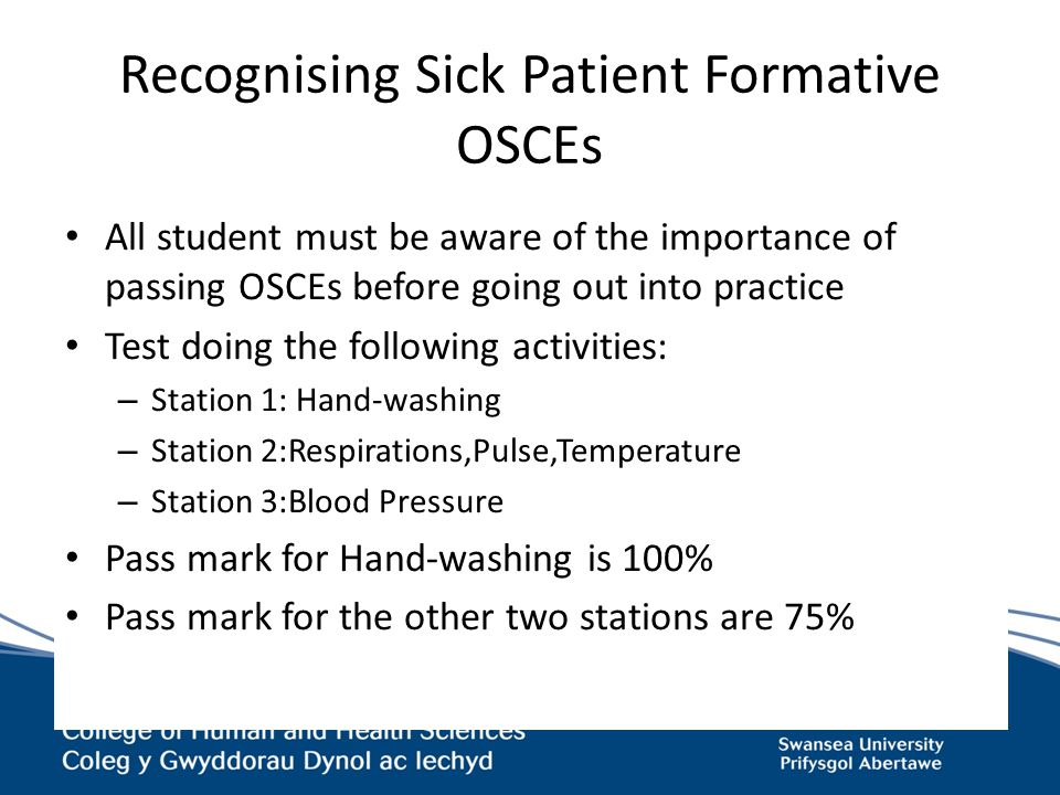 Recognising Sick Patient Formative OSCEs All student must be aware of the importance of passing OSCEs before going out into practice Test doing the fo