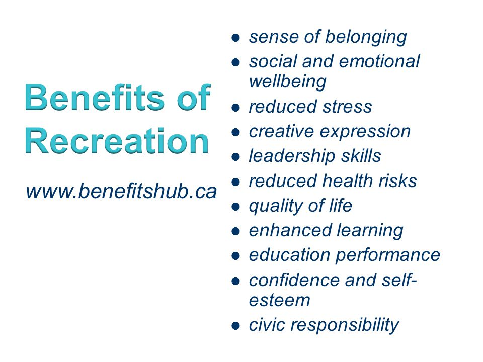 sense of belonging social and emotional wellbeing reduced stress creative expression leadership skills reduced health risks quality of life enhanced learning education performance confidence and self- esteem civic responsibility www.benefitshub.ca