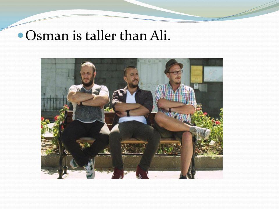 Osman is taller than Ali.