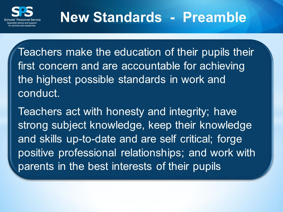 New Standards - Preamble Teachers make the education of their pupils their first concern and are accountable for achieving the highest possible standards in work and conduct.