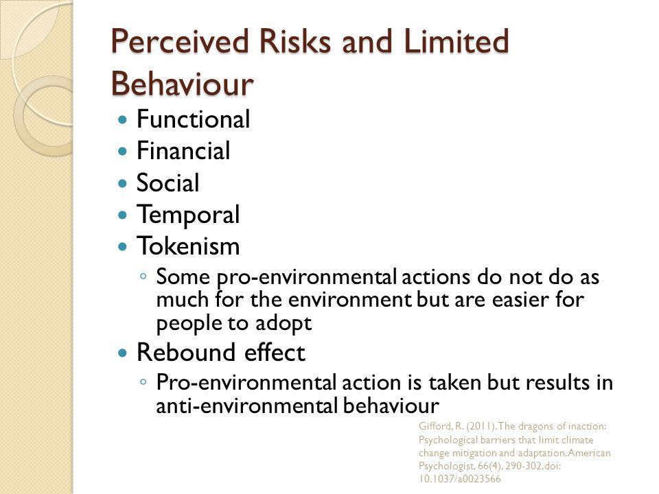Perceived Risks and Limited Behaviour Functional Financial Social Temporal Tokenism ◦ Some pro-environmental actions do not do as much for the environ