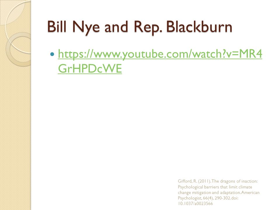 Bill Nye and Rep. Blackburn https://www.youtube.com/watch?v=MR4 GrHPDcWE https://www.youtube.com/watch?v=MR4 GrHPDcWE Gifford, R. (2011). The dragons