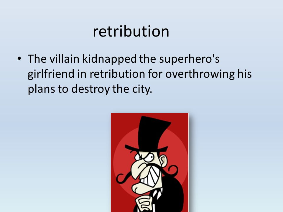 The villain kidnapped the superhero s girlfriend in retribution for overthrowing his plans to destroy the city.