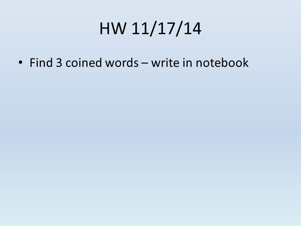HW 11/17/14 Find 3 coined words – write in notebook