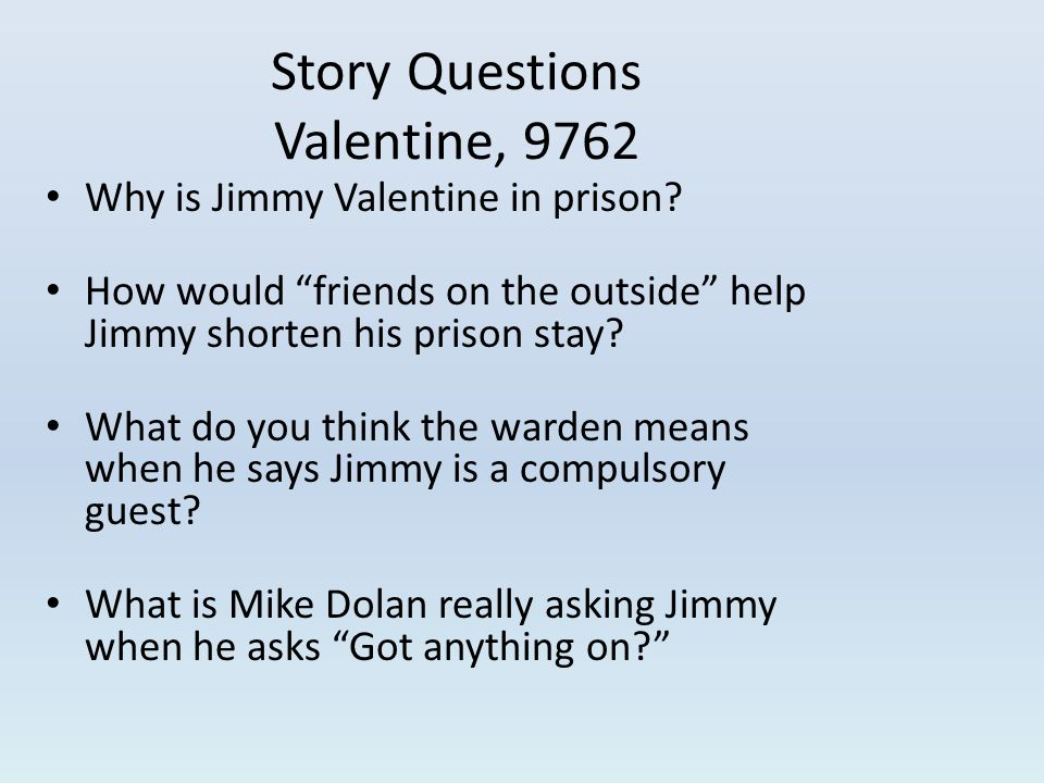 Story Questions Valentine, 9762 Why is Jimmy Valentine in prison.