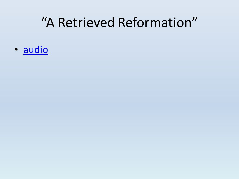 A Retrieved Reformation audio