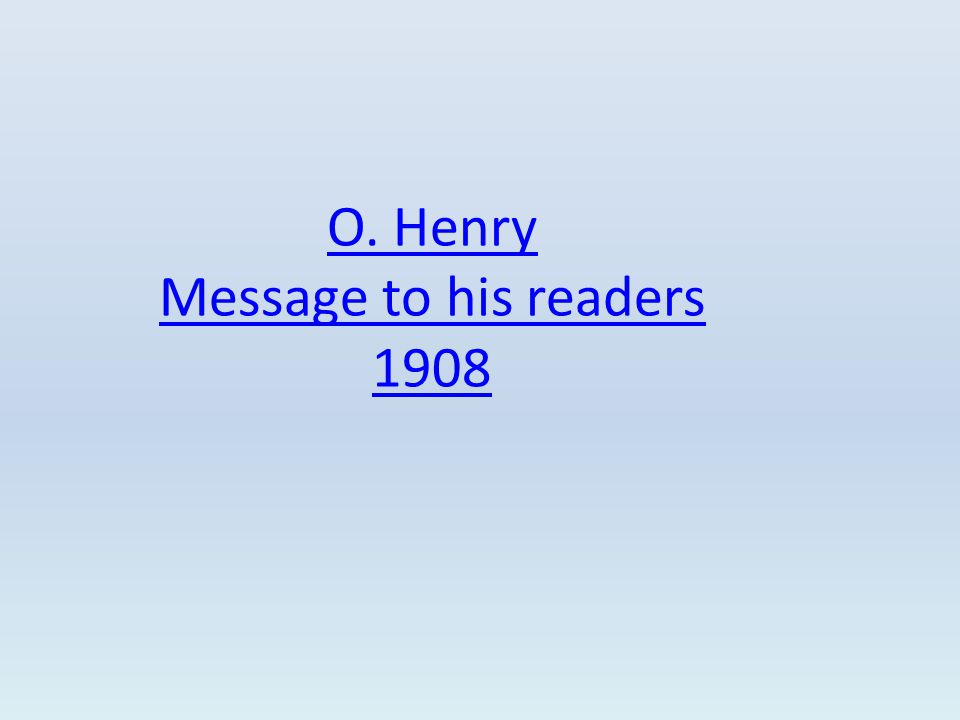 O. Henry Message to his readers 1908