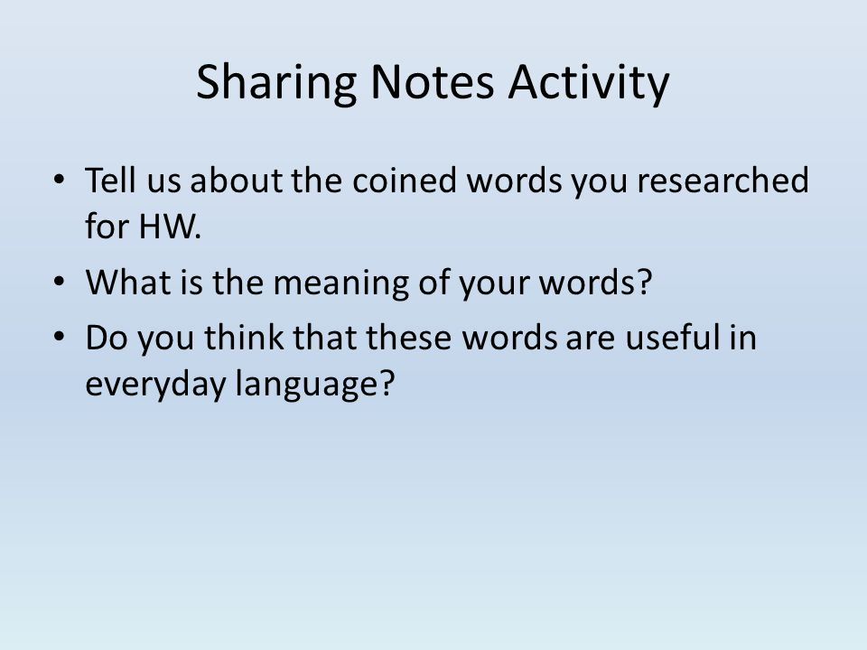 Sharing Notes Activity Tell us about the coined words you researched for HW.