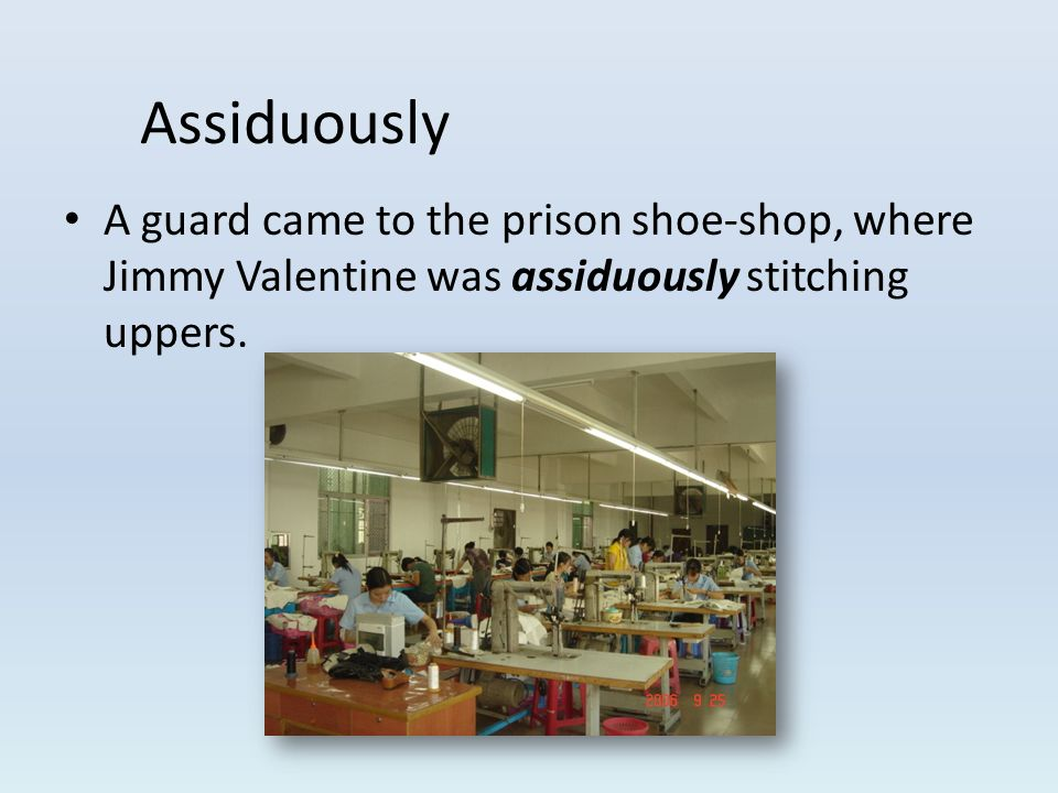 A guard came to the prison shoe-shop, where Jimmy Valentine was assiduously stitching uppers.