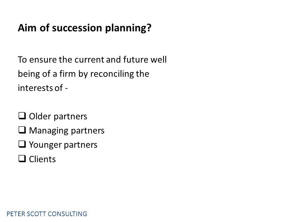 PETER SCOTT CONSULTING Aim of succession planning.