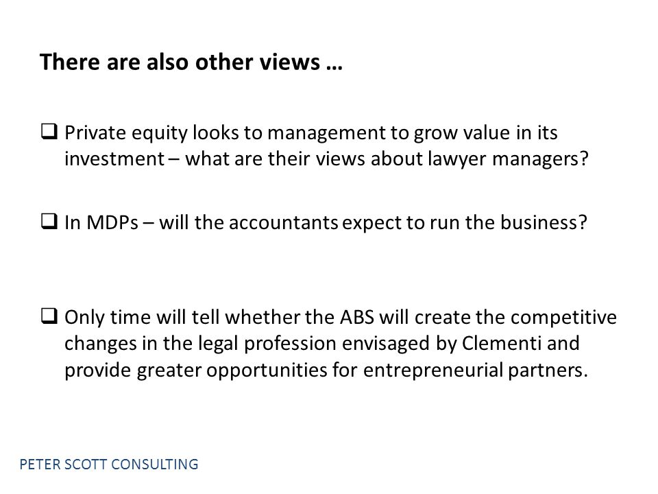 There are also other views …  Private equity looks to management to grow value in its investment – what are their views about lawyer managers.