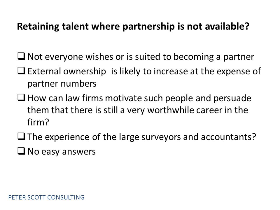 Retaining talent where partnership is not available.