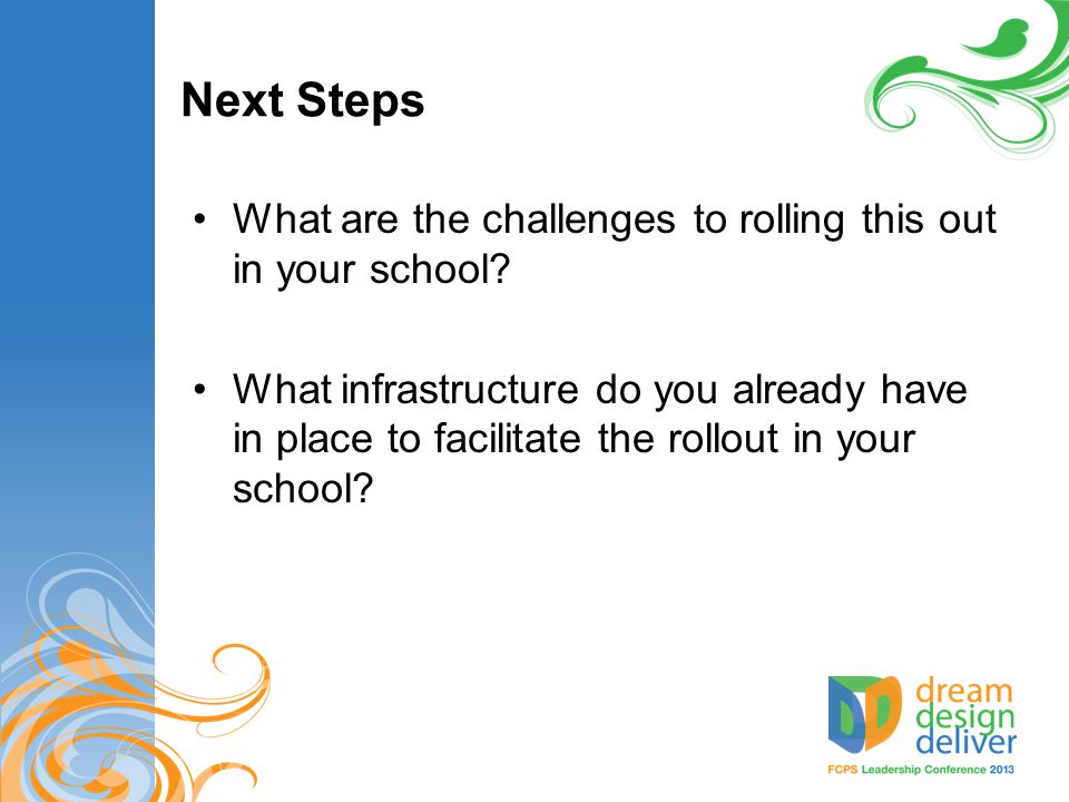 Next Steps What are the challenges to rolling this out in your school.