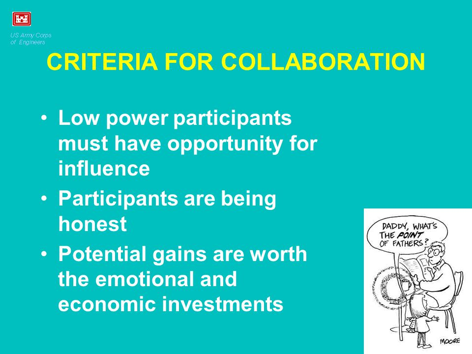 CRITERIA FOR COLLABORATION Low power participants must have opportunity for influence Participants are being honest Potential gains are worth the emot