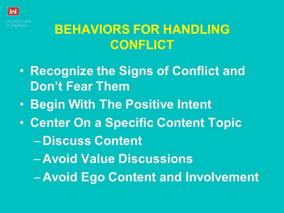 BEHAVIORS FOR HANDLING CONFLICT Recognize the Signs of Conflict and Don't Fear Them Begin With The Positive Intent Center On a Specific Content Topic