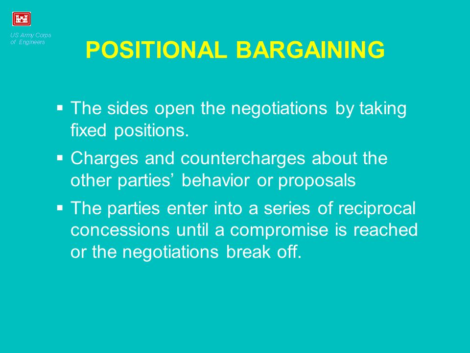 POSITIONAL BARGAINING  The sides open the negotiations by taking fixed positions.  Charges and countercharges about the other parties' behavior or p
