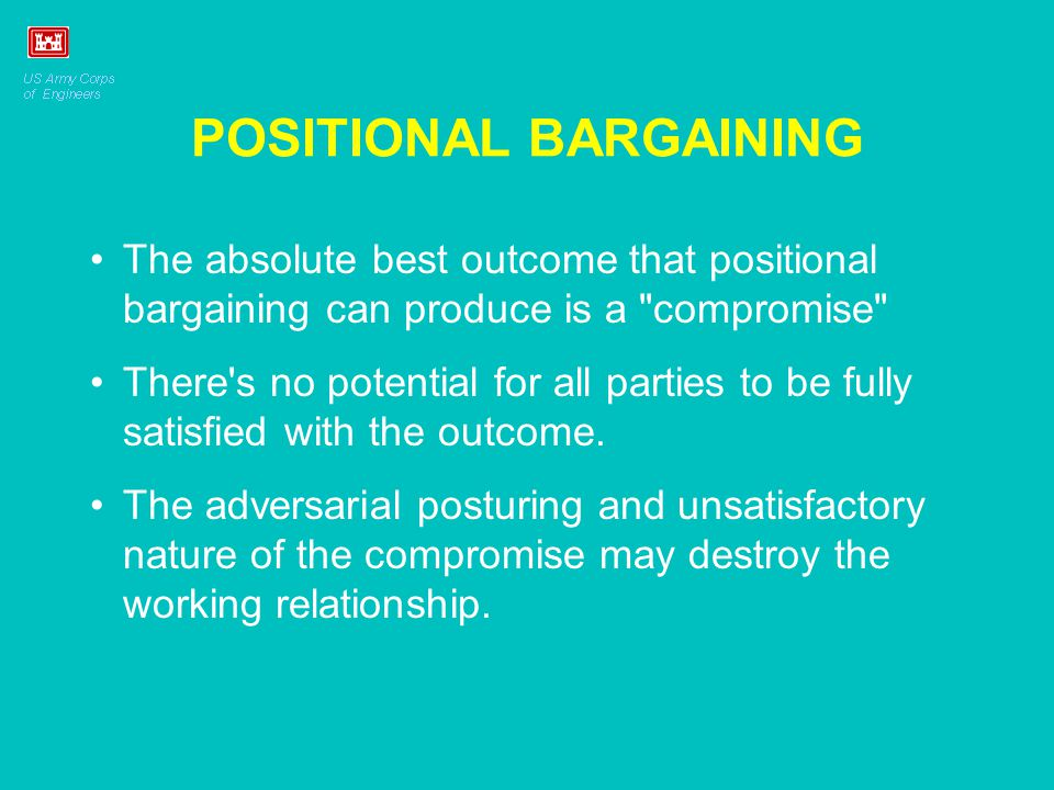 POSITIONAL BARGAINING The absolute best outcome that positional bargaining can produce is a