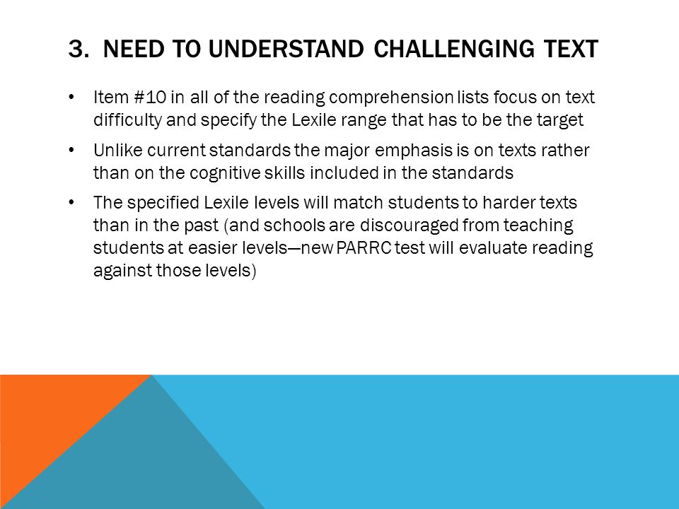 3. NEED TO UNDERSTAND CHALLENGING TEXT Item #10 in all of the reading comprehension lists focus on text difficulty and specify the Lexile range that h
