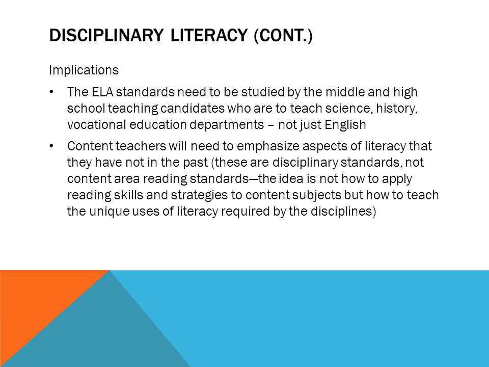 DISCIPLINARY LITERACY (CONT.) Implications The ELA standards need to be studied by the middle and high school teaching candidates who are to teach sci