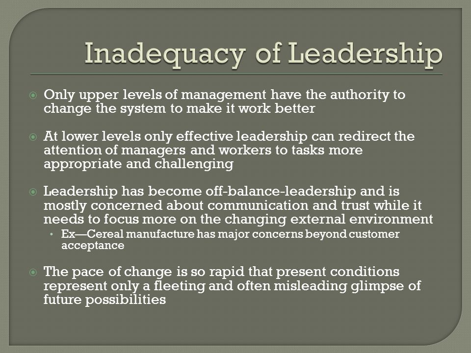  Only upper levels of management have the authority to change the system to make it work better  At lower levels only effective leadership can redir