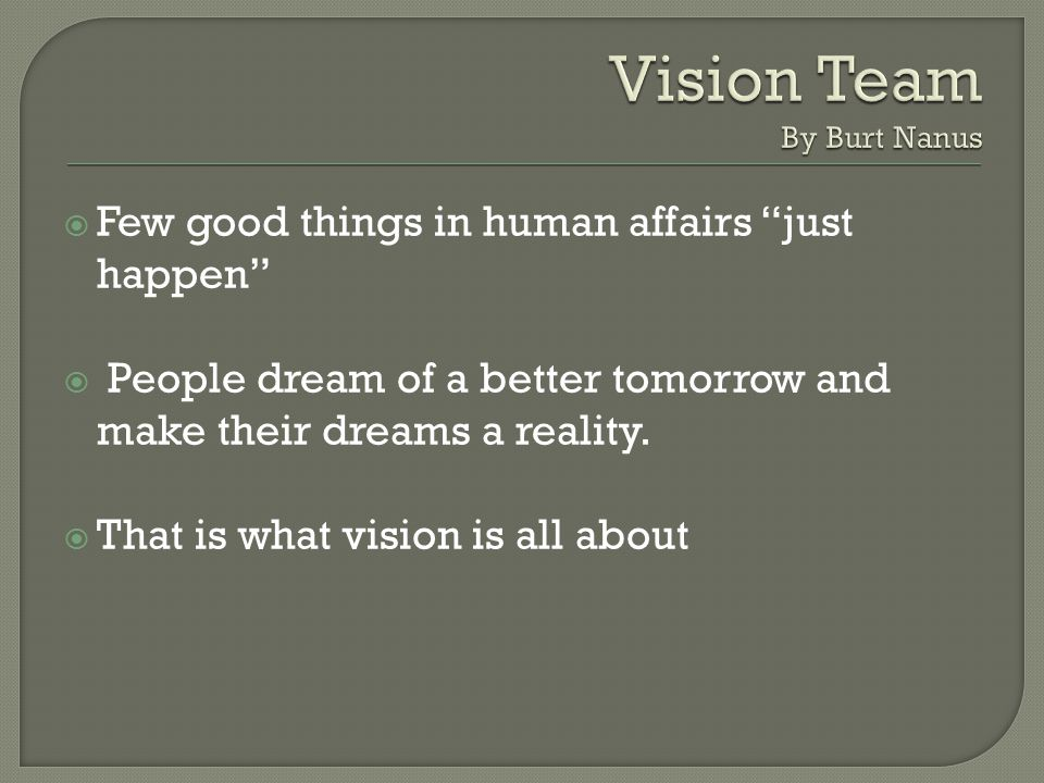 " Few good things in human affairs ""just happen""  People dream of a better tomorrow and make their dreams a reality.  That is what vision is all abo"