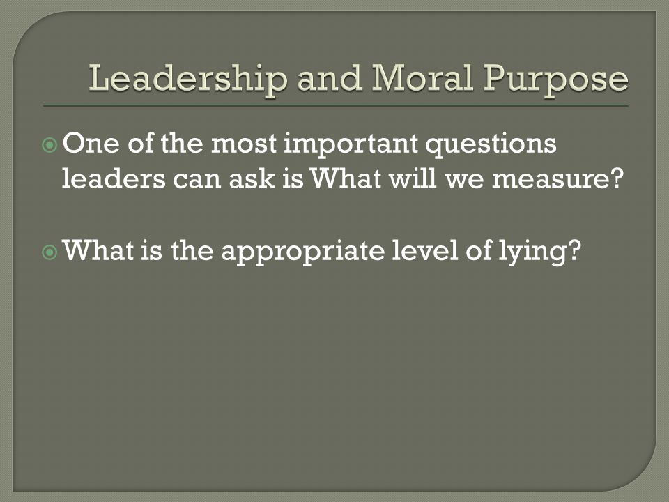  One of the most important questions leaders can ask is What will we measure.